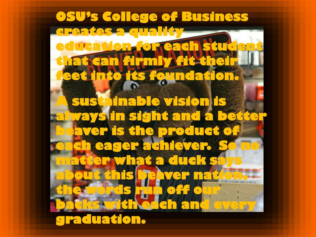 OSU's College of Business creates a quality education for each student that can firmly fit their feet into its foundation.