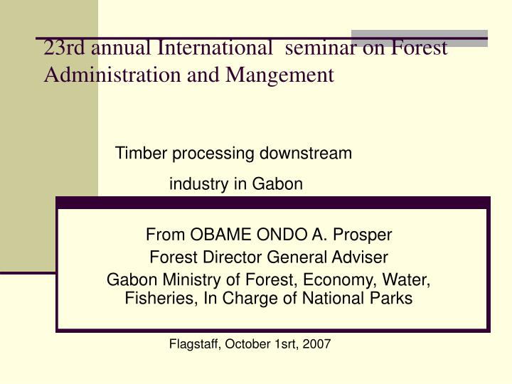 23rd annual international seminar on forest administration and mangement
