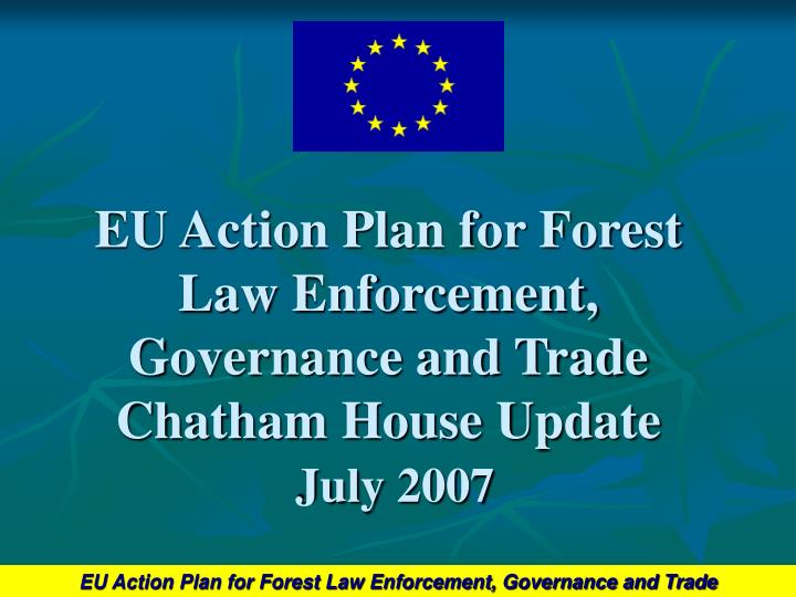 Eu action plan for forest law enforcement governance and trade chatham house update july 2007