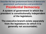 describe the two predominant forms of democratic government parliamentary and presidential26