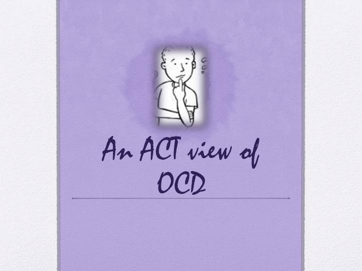 An act view of ocd