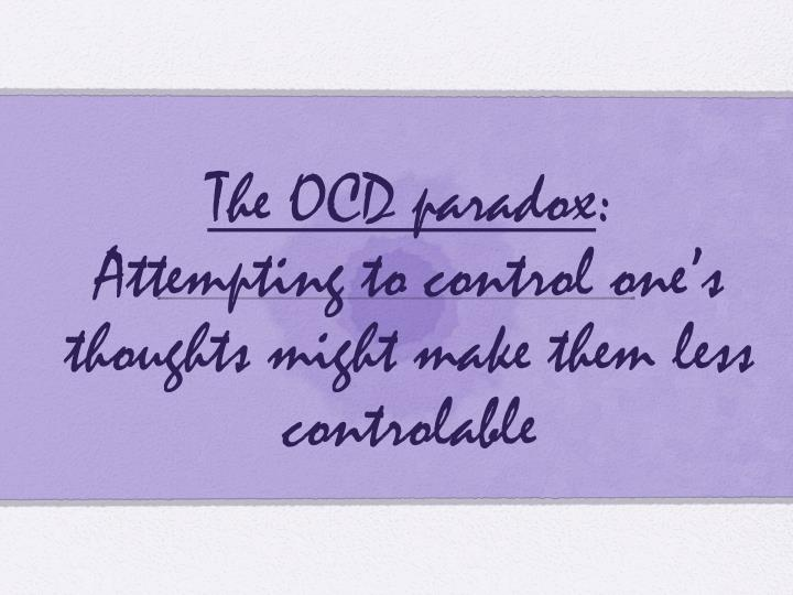 The OCD paradox