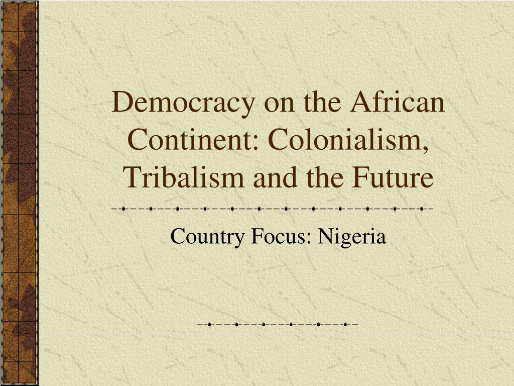 democracy on the african continent colonialism tribalism and the future l.