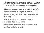 and interesting facts about some other francophone countries