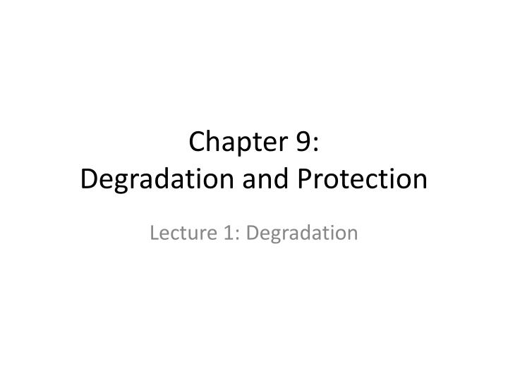 chapter 9 degradation and protection