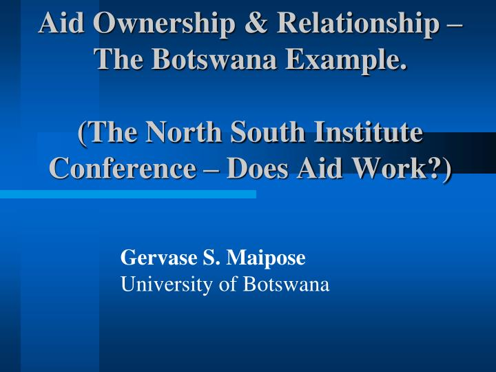 Aid ownership relationship the botswana example the north south institute conference does aid work
