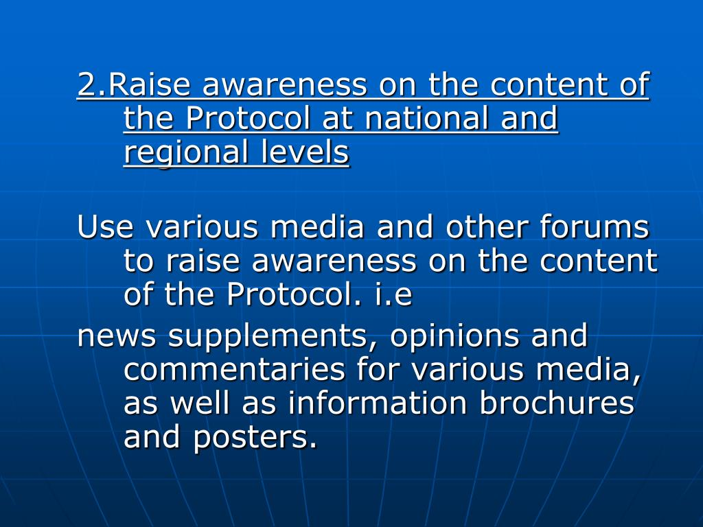 2.Raise awareness on the content of the Protocol at national and regional levels