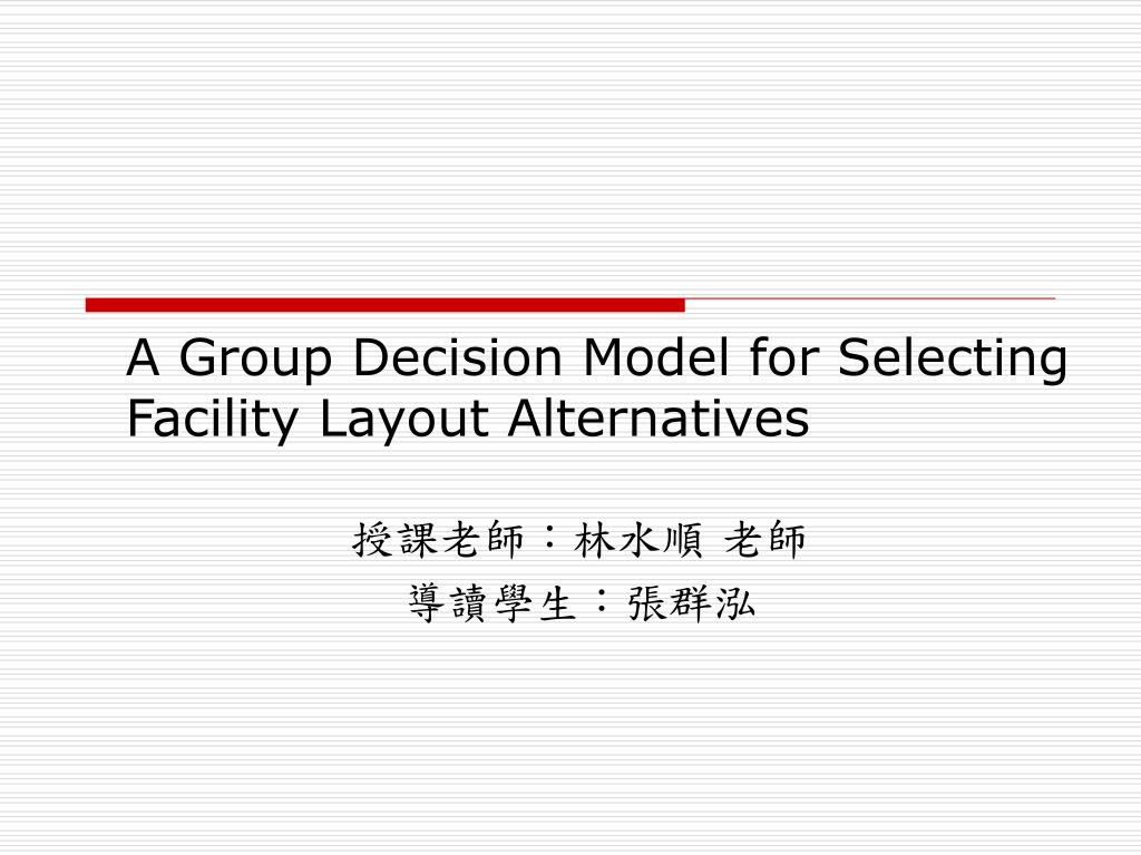 a group decision model for selecting facility layout alternatives l.