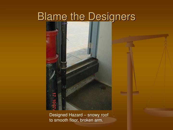 Blame the Designers