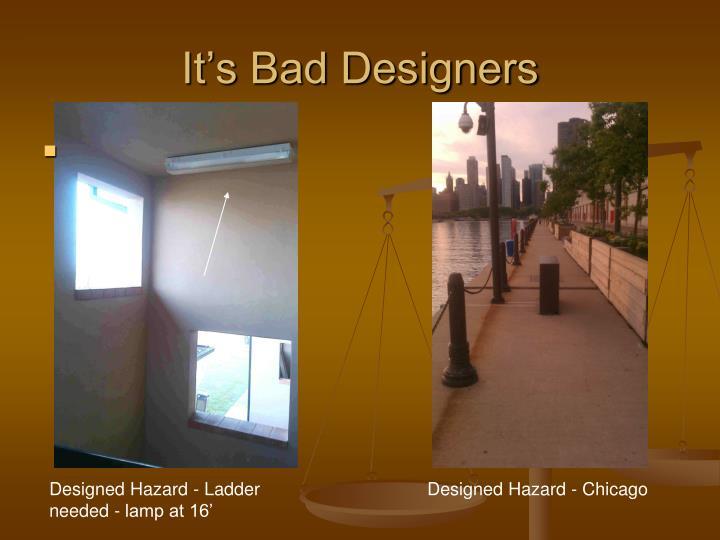 It's Bad Designers