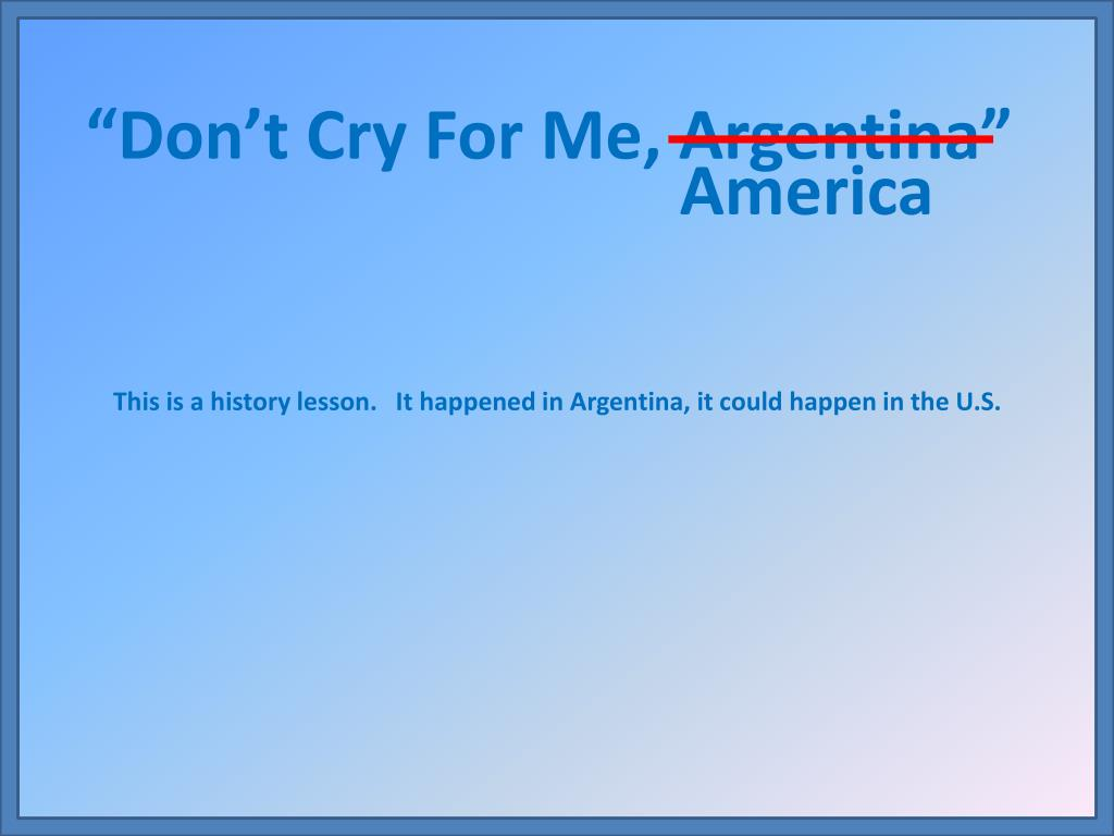 """Don't Cry For Me, Argentina"""