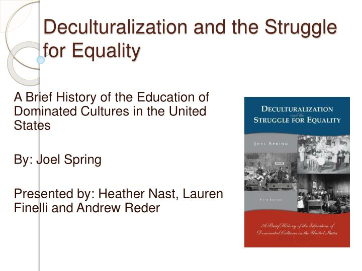 deculturalization of america Americans, hispanic/latino americans, and native americans especially in regard to education, legal laws, culture and social construction due to racial discrimination (anglo american racism.