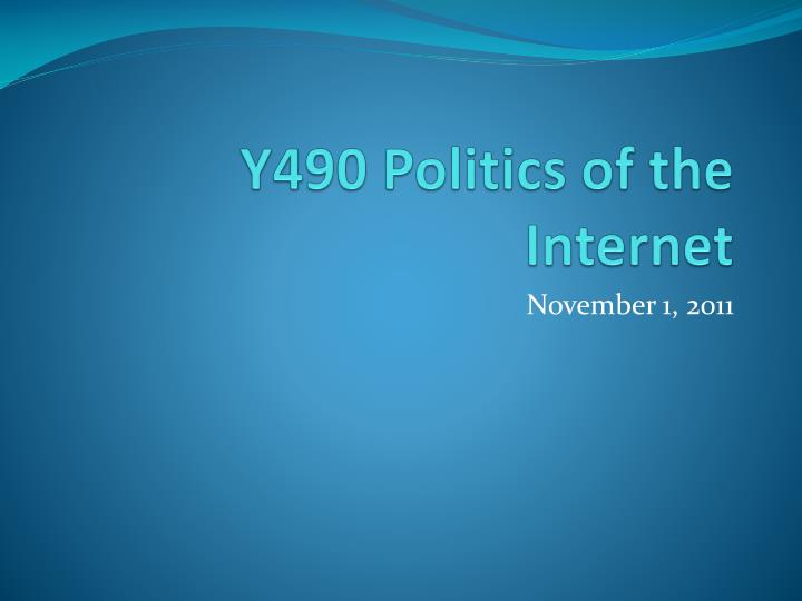 y490 politics of the internet n.