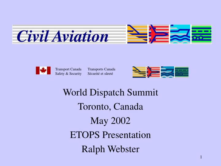 world dispatch summit toronto canada may 2002 etops presentation ralph webster n.