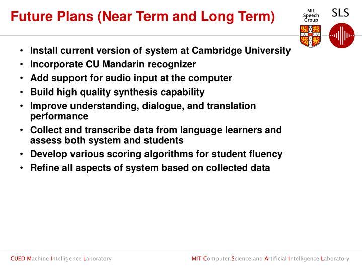 Future Plans (Near Term and Long Term)