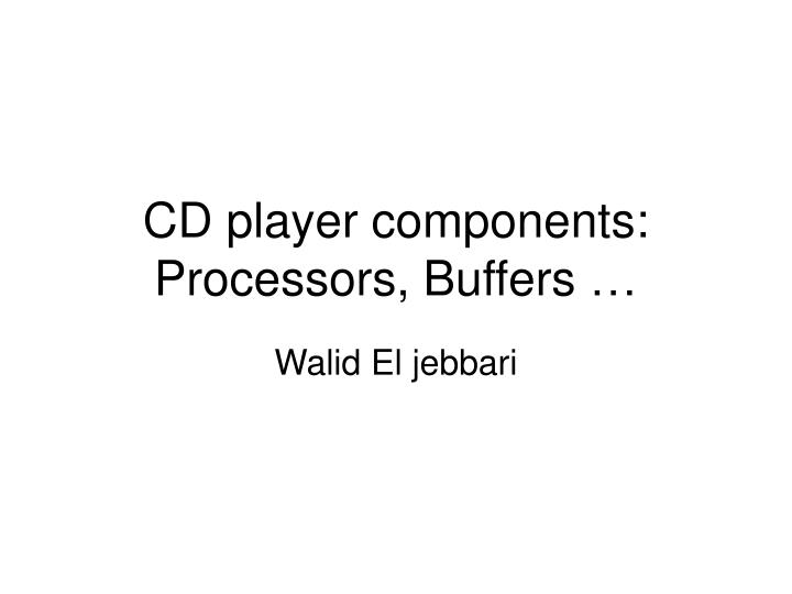 cd player components processors buffers n.
