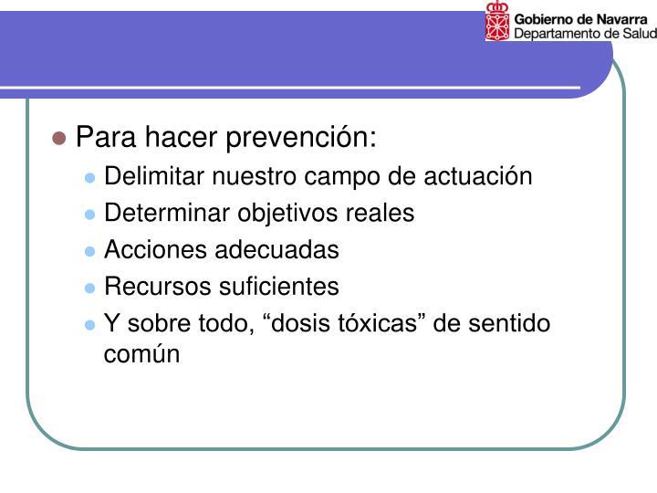Para hacer prevención: