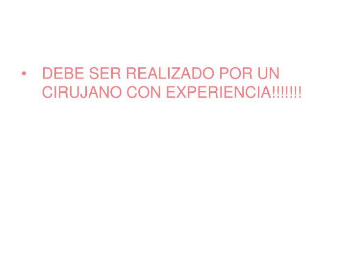 DEBE SER REALIZADO POR UN CIRUJANO CON EXPERIENCIA!!!!!!!
