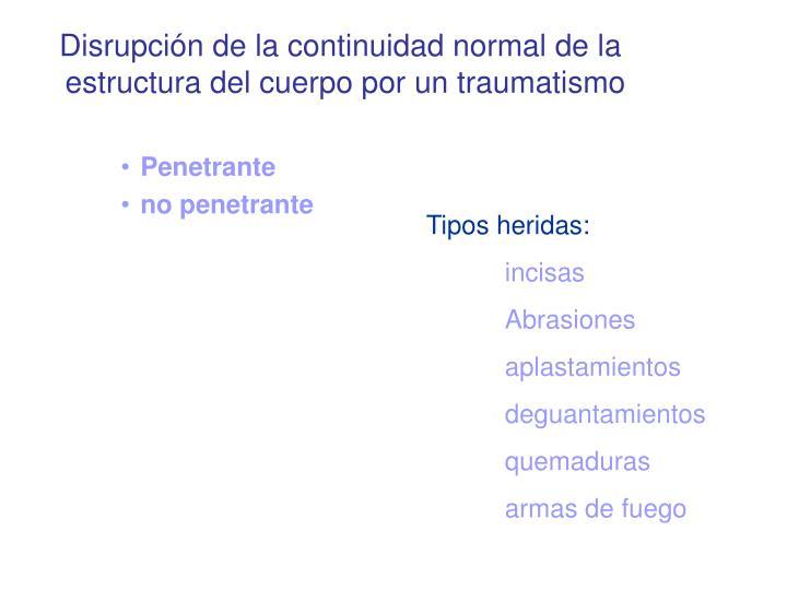 Disrupción de la continuidad normal de la estructura del cuerpo por un traumatismo