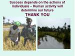 success depends on the actions of individuals human activity will determine our future thank you