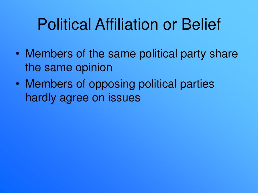 Political Affiliation or Belief