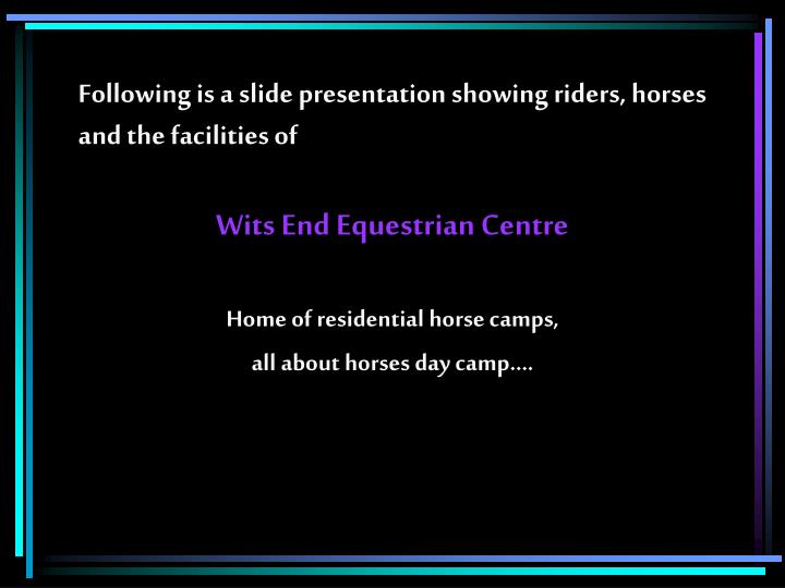 Following is a slide presentation showing riders horses and the facilities of