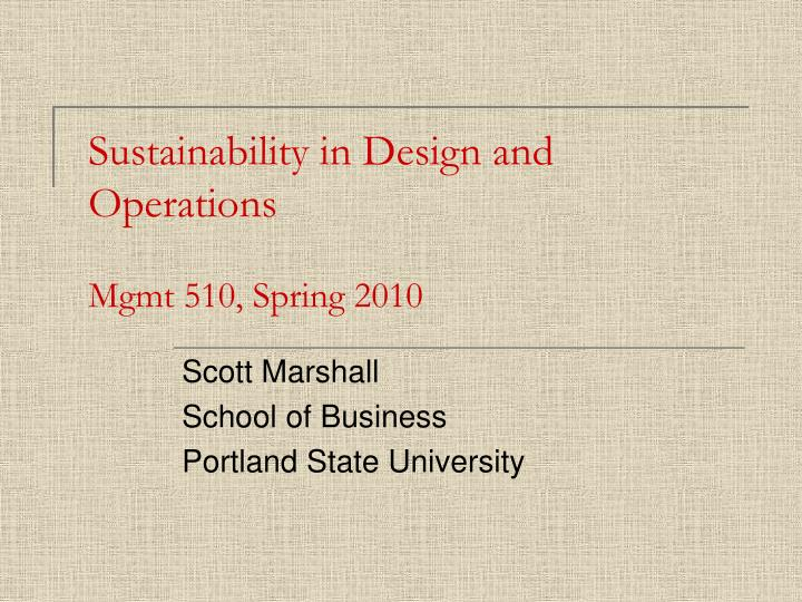 sustainability in design and operations mgmt 510 spring 2010 n.