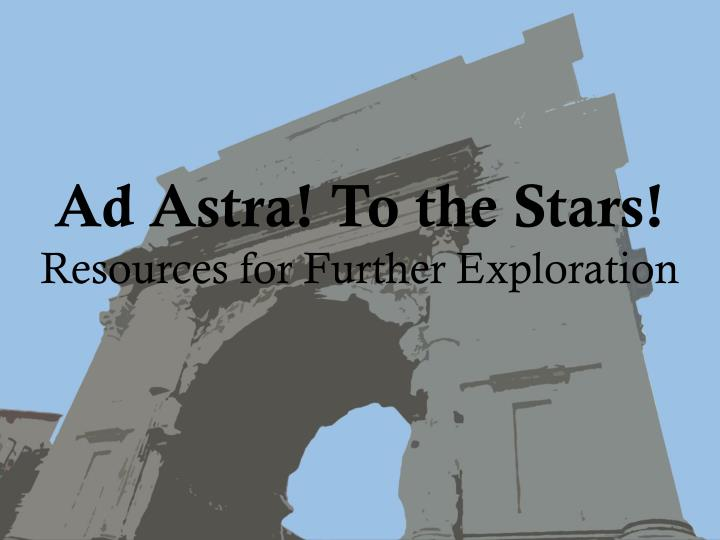 ad astra to the stars resources for further exploration n.