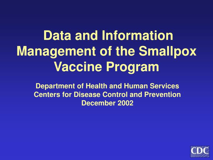 data and information management of the smallpox vaccine program n.