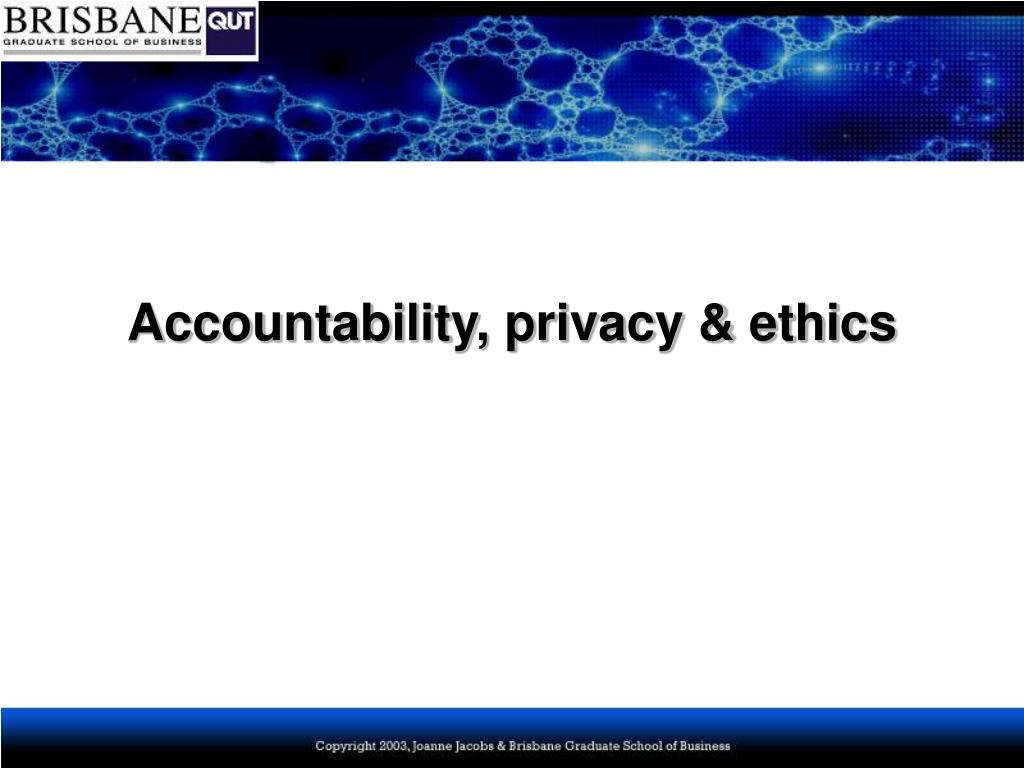 Accountability, privacy & ethics
