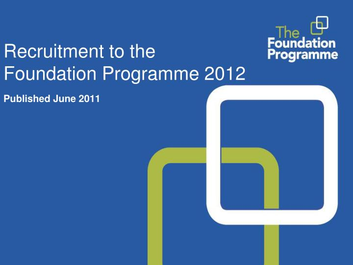 recruitment to the foundation programme 2012 published june 2011 n.