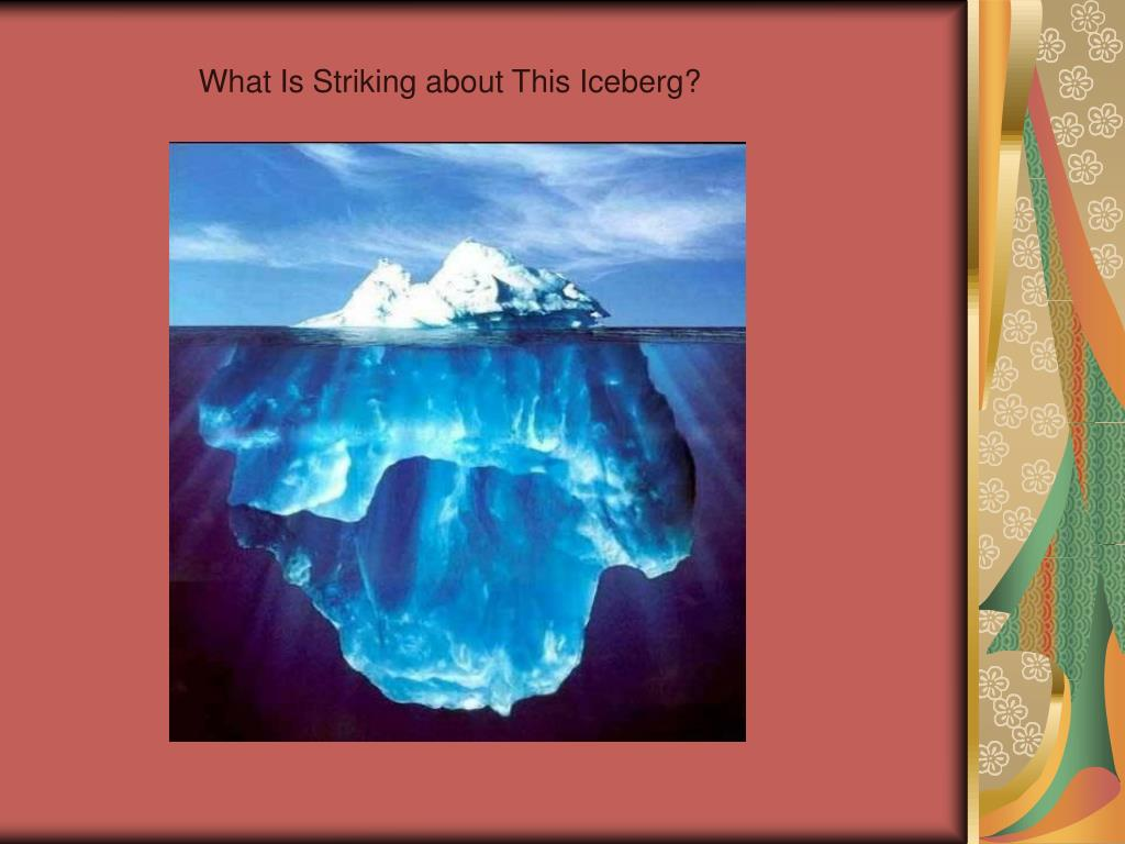 What Is Striking about This Iceberg?