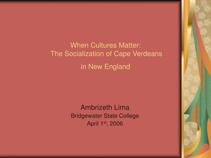 When cultures matter the socialization of cape verdeans in new england
