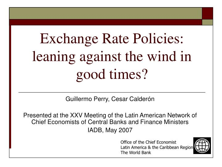 exchange rate policies leaning against the wind in good times n.