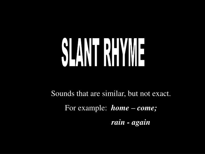 death and slant rhyme Near rhymes (words that almost rhyme) with death: macbeth, breath, address, bangladesh find more near rhymes/false rhymes at b-rhymescom.