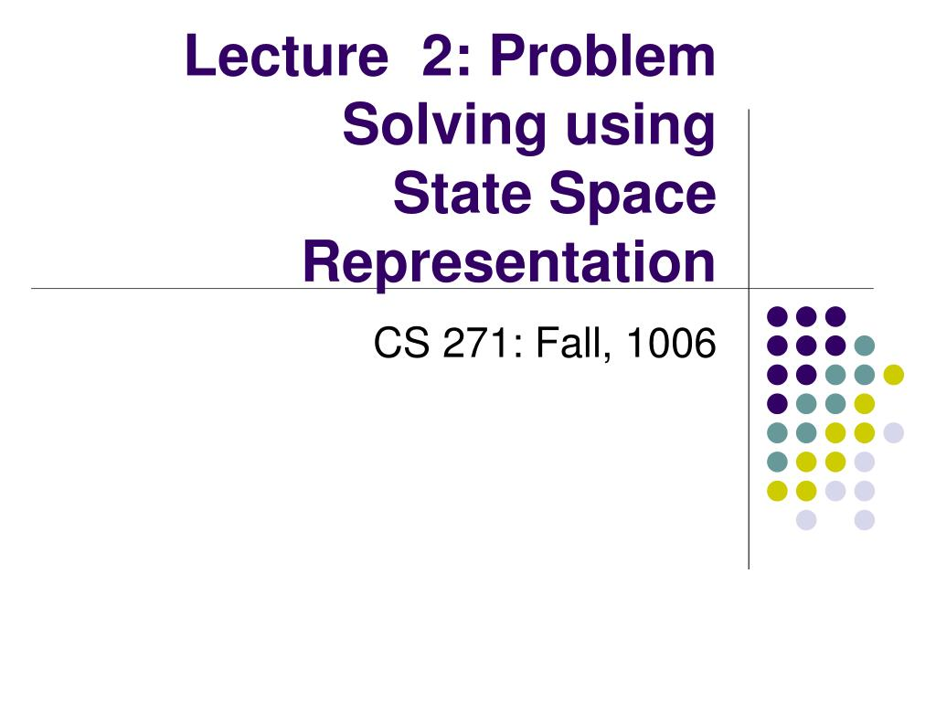 Ppt lecture 2: problem solving using state space representation.