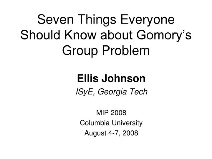 seven things everyone should know about gomory s group problem n.
