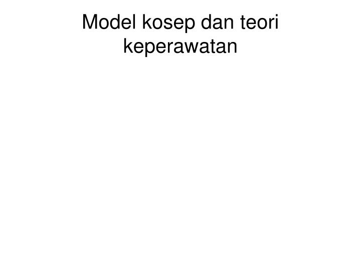Model kosep dan teori keperawatan