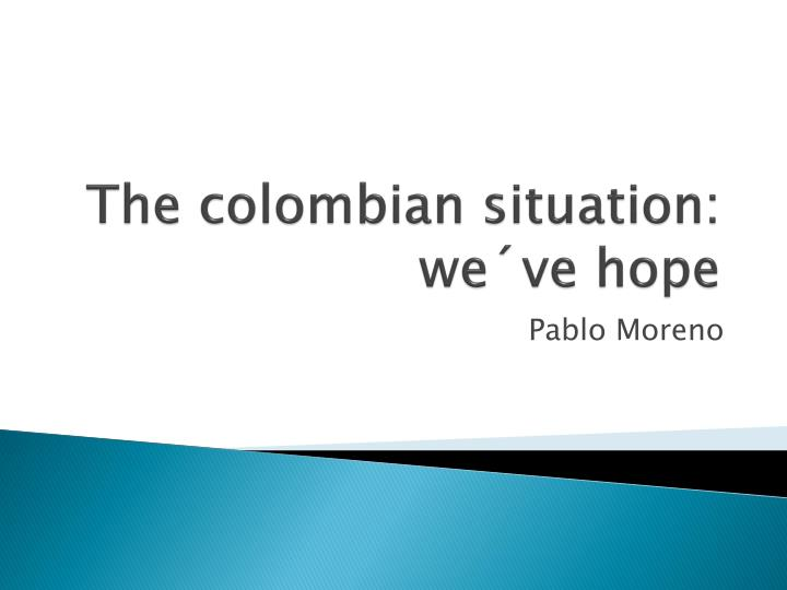 The colombian situation we ve hope