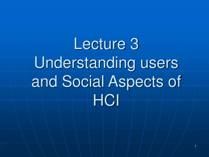 lecture 3 understanding users and social aspects of hci n.