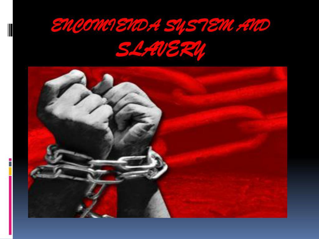 ppt encomienda system and slavery powerpoint presentation id 1052459