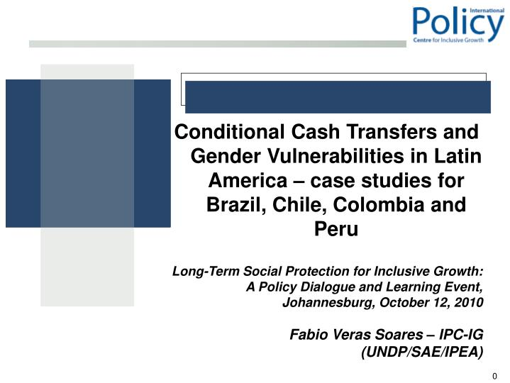 Conditional Cash Transfers and Gender Vulnerabilities in Latin America – case studies for Brazil, ...