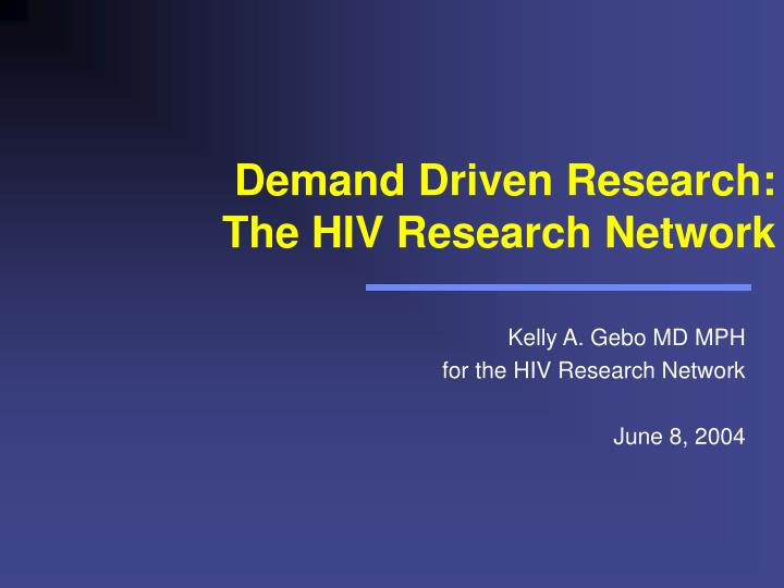 demand driven research the hiv research network n.