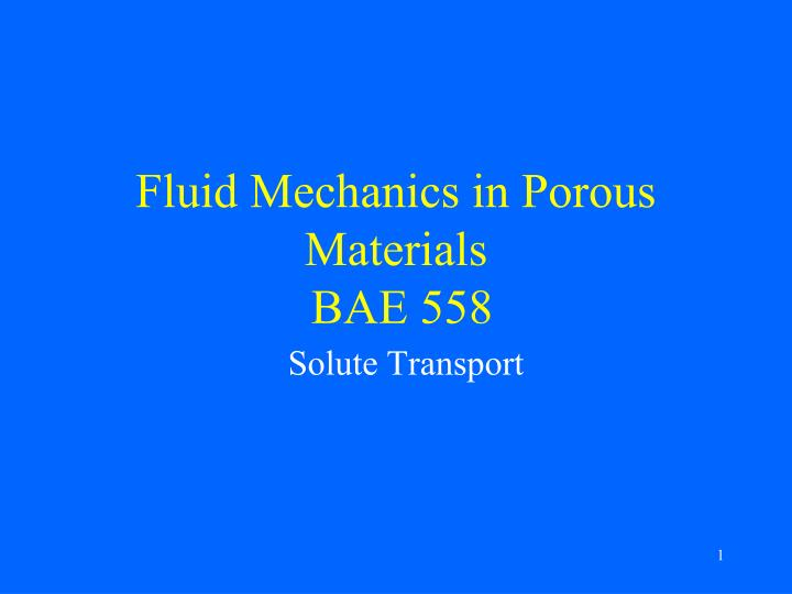 fluid mechanics in porous materials bae 558 n.
