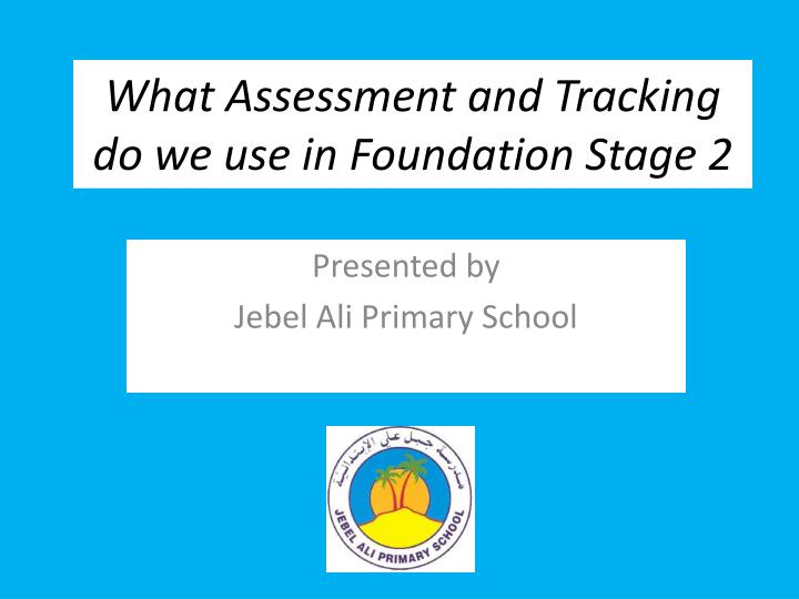 what assessment and tracking do we use in foundation stage 2 n.