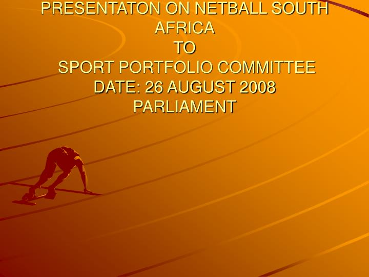 Presentaton on netball south africa to sport portfolio committee date 26 august 2008 parliament