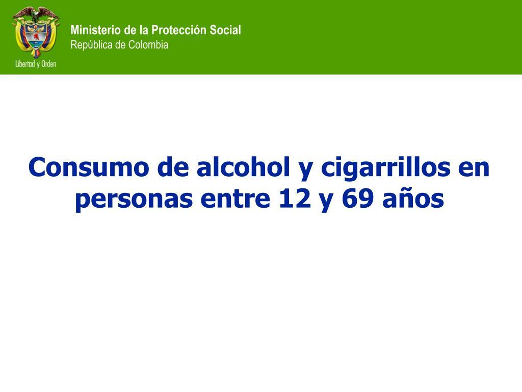 Consumo de alcohol y cigarrillos en personas entre 12 y 69 años