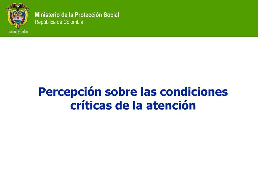 Percepción sobre las condiciones críticas de la atención