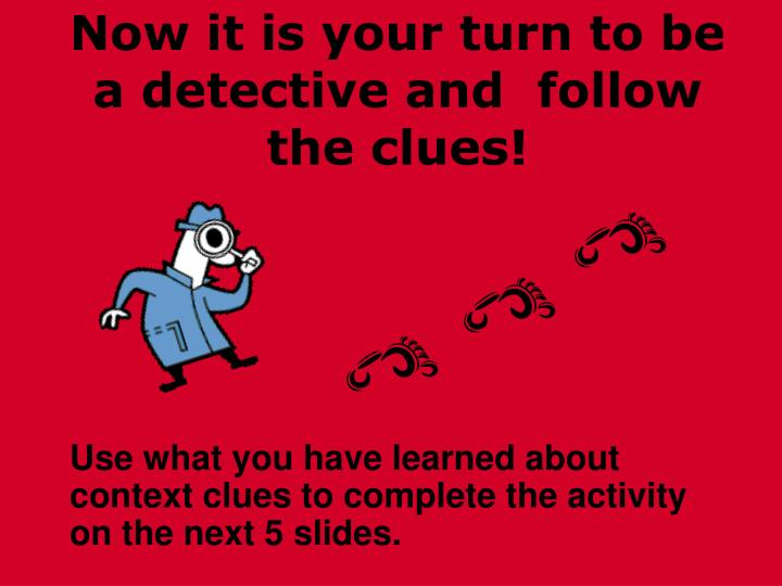 Now it is your turn to be a detective and  follow the clues!