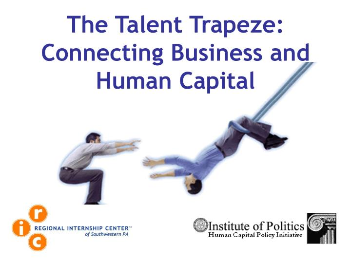 the talent trapeze connecting business and human capital n.